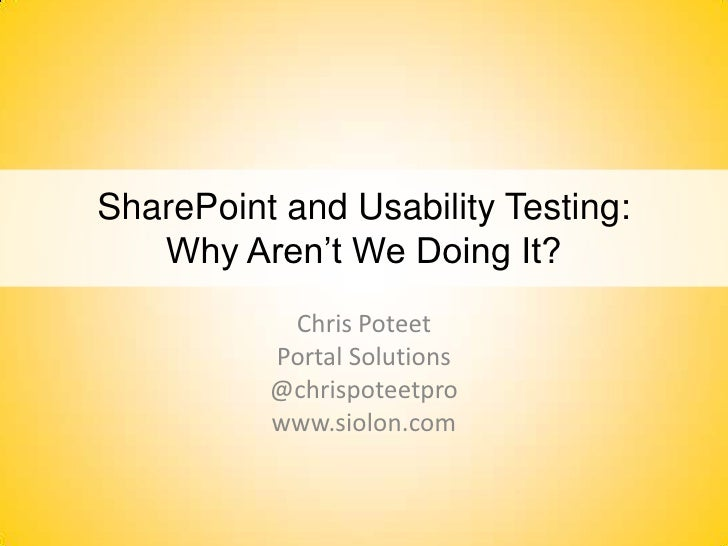 SharePoint and Usability Testing: Why Aren't We Doing It? <br />Chris Poteet<br />Portal Solutions<br />@chrispoteetpro<br...