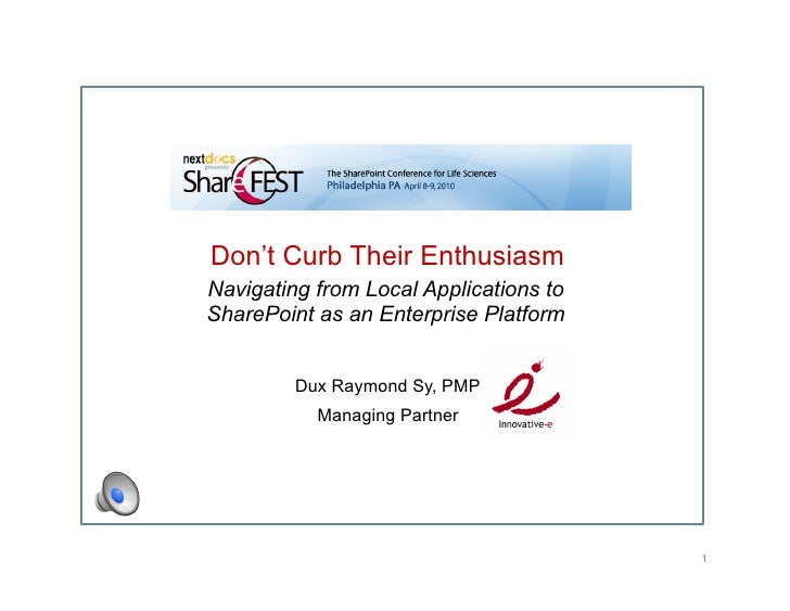 Don't Curb Their Enthusiasm Navigating from Local Applications to SharePoint as an Enterprise Platform            Dux Raym...