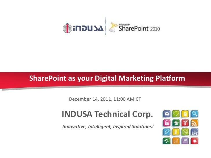 SharePoint as your Digital Marketing Platform            December 14, 2011, 11:00 AM CT         INDUSA Technical Corp.    ...