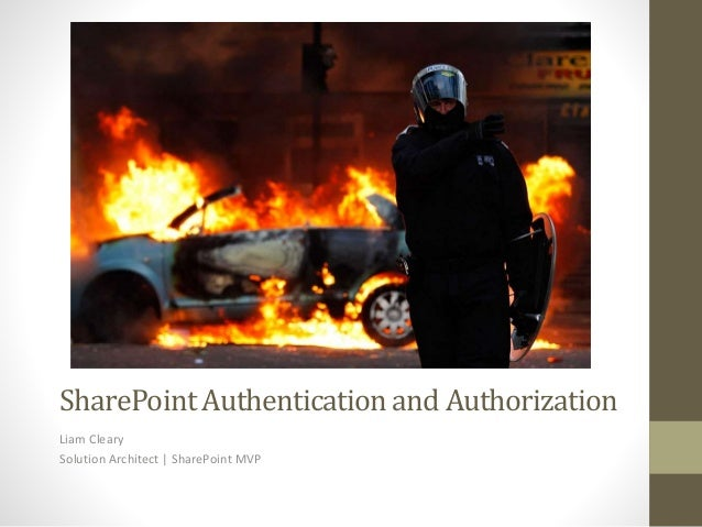 SharePointAuthenticationand Authorization Liam Cleary Solution Architect | SharePoint MVP