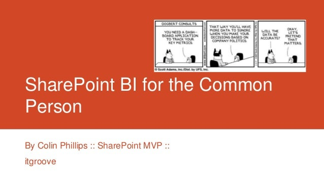 SharePoint BI for the Common Person By Colin Phillips :: SharePoint MVP :: itgroove