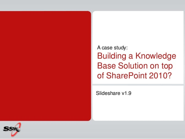 A case study: Building a Knowledge Base Solution on top of SharePoint 2010? Slideshare v1.9