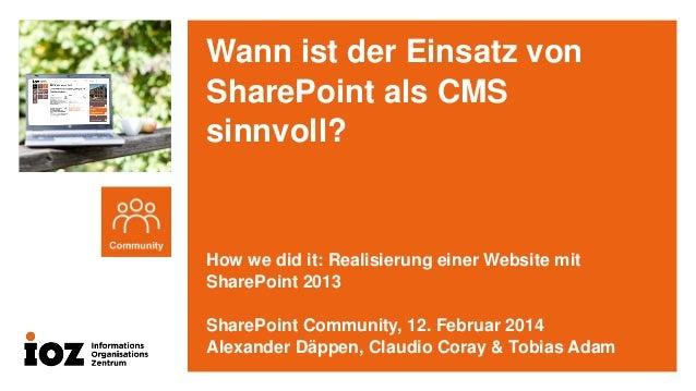Wann ist der Einsatz von SharePoint als CMS sinnvoll?  How we did it: Realisierung einer Website mit SharePoint 2013 Share...