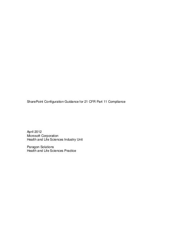 SharePoint Configuration Guidance for 21 CFR Part 11 Compliance April 2012 Microsoft Corporation Health and Life Sciences ...