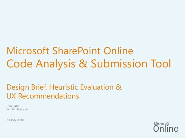 Microsoft SharePoint Online  Code Analysis & Submission Tool Design Brief, Heuristic Evaluation & UX Recommendations Lisa ...