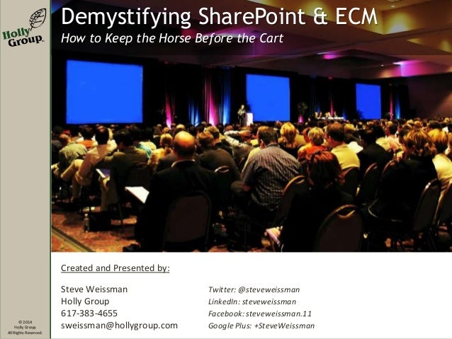 Demystifying SharePoint & ECM How to Keep the Horse Before the Cart  Created and Presented by:  © 2014 Holly Group All Rig...