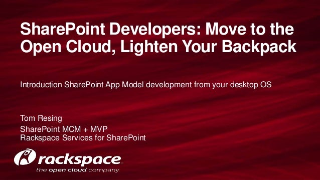 SharePoint Developers: Move to theOpen Cloud, Lighten Your BackpackIntroduction SharePoint App Model development from your...