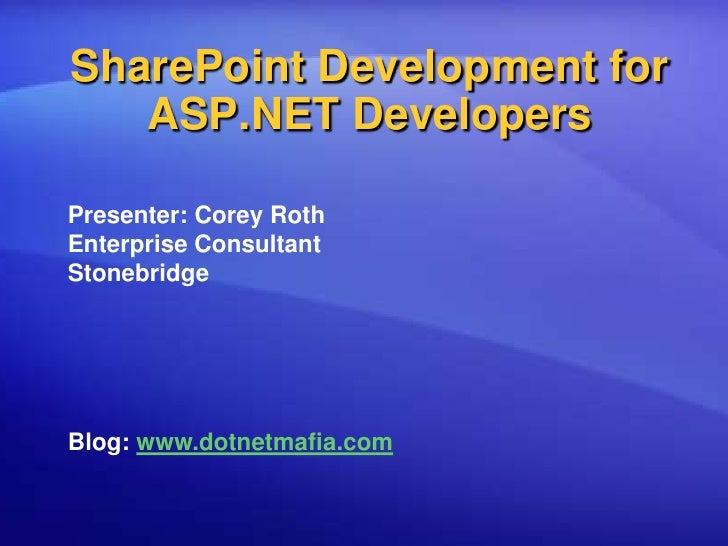 SharePoint Development for ASP.NET Developers<br />Presenter: Corey Roth<br />Enterprise Consultant<br />Stonebridge<br />...