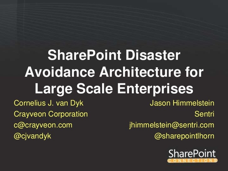 SharePoint Disaster  Avoidance Architecture for   Large Scale EnterprisesCornelius J. van Dyk        Jason HimmelsteinCray...
