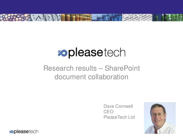 Research results – SharePoint document collaboration  Dave Cornwell CEO PleaseTech Ltd