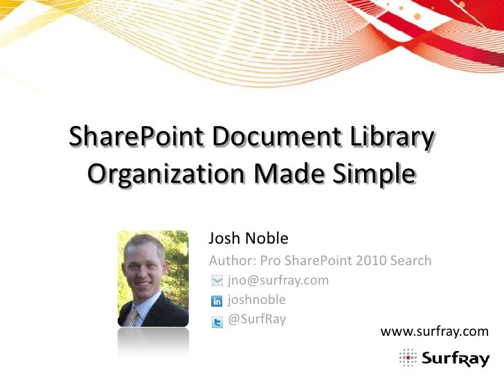 SharePoint Document Library Organization Made Simple          Josh Noble          Author: Pro SharePoint 2010 Search      ...