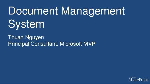 Document Management System Thuan Nguyen Principal Consultant, Microsoft MVP