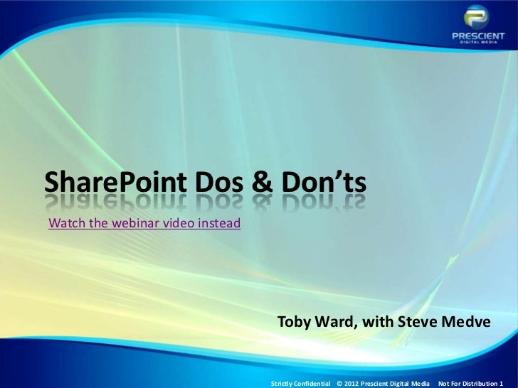 SharePoint Dos & Don'tsWatch the webinar video instead                                   Toby Ward, with Steve Medve      ...