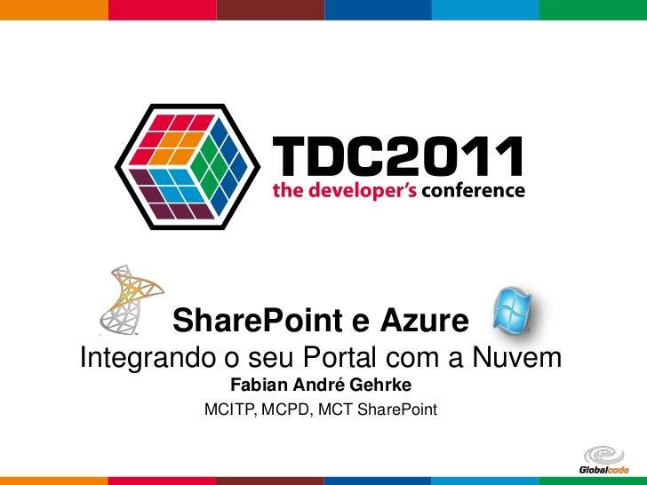 SharePoint e AzureIntegrando o seu Portal com a Nuvem<br />Fabian André Gehrke<br />MCITP, MCPD, MCT SharePoint<br />