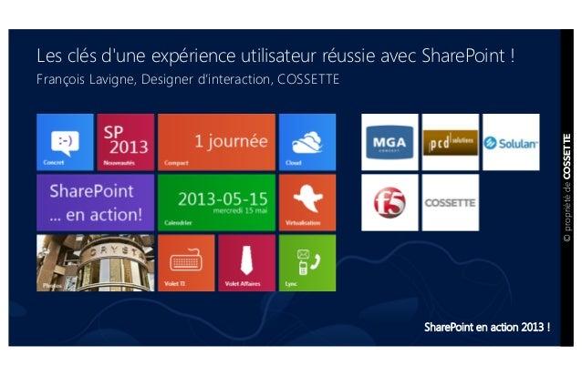 SharePoint en action 2013 !Les clés dune expérience utilisateur réussie avec SharePoint !François Lavigne, Designer d'inte...