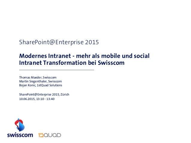 SharePoint@Enterprise 2015 Modernes Intranet - mehr als mobile und social Intranet Transformation bei Swisscom Thomas Maed...