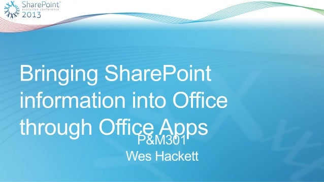 SharePoint Evolution conference 2013 - Bringing SharePoint Information into Office through Office Apps