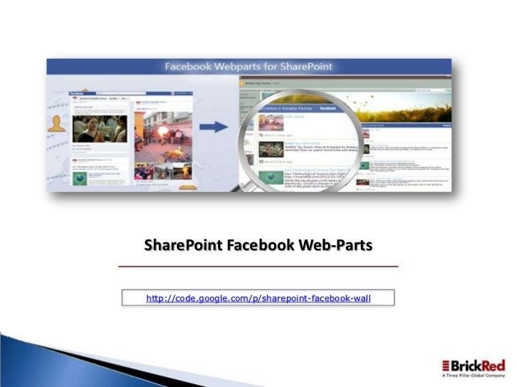SharePoint Facebook Web-Partshttp://code.google.com/p/sharepoint-facebook-wall
