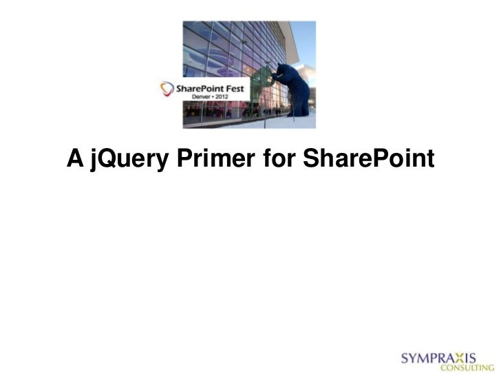 SharePointfest Denver -  A jQuery Primer for SharePoint