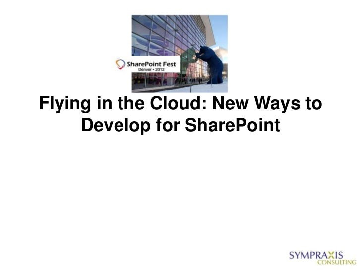 SharePointFest Denver - Flying in the Cloud: New Ways to Develop for SharePoint