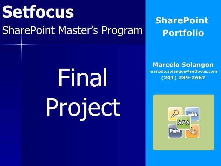 Setfocus SharePoint Master's Program SharePoint  Portfolio Marcelo Solangon [email_address] (201) 289-2667 Final Project