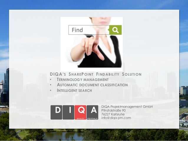 DIQA' S S HARE P OINT F INDABILITY S OLUTION • TERMINOLOGY MANAGEMENT • AUTOMATIC DOCUMENT CLASSIFICATION • INTELLIGENT SE...