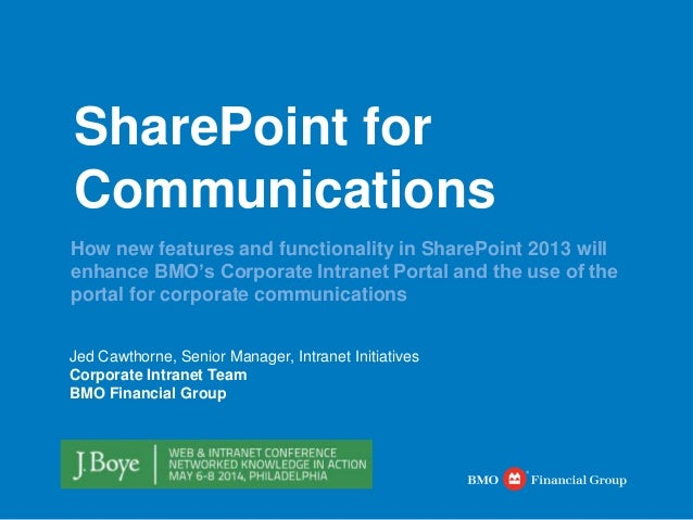 SharePoint for Communications How new features and functionality in SharePoint 2013 will enhance BMO's Corporate Intranet ...