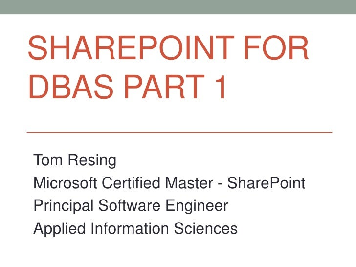 SHAREPOINT FORDBAS PART 1Tom ResingMicrosoft Certified Master - SharePointPrincipal Software EngineerApplied Information S...