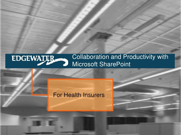 Collaboration and Productivity with        Microsoft SharePoint    For Health Insurers