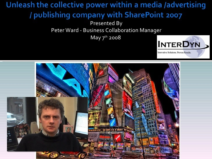 Unleash the collective power within a media /advertising / publishing company with SharePoint 2007