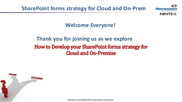 Welcome Everyone! Thank you for joining us as we explore How to Develop your SharePoint forms strategy for Cloud and On-Pr...