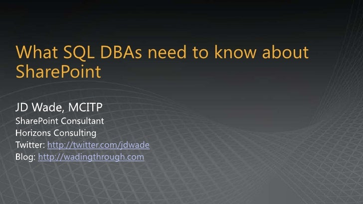 What SQL DBAs need to know about SharePoint<br />JD Wade, MCITP<br />SharePoint Consultant<br />Horizons Consulting<br />T...