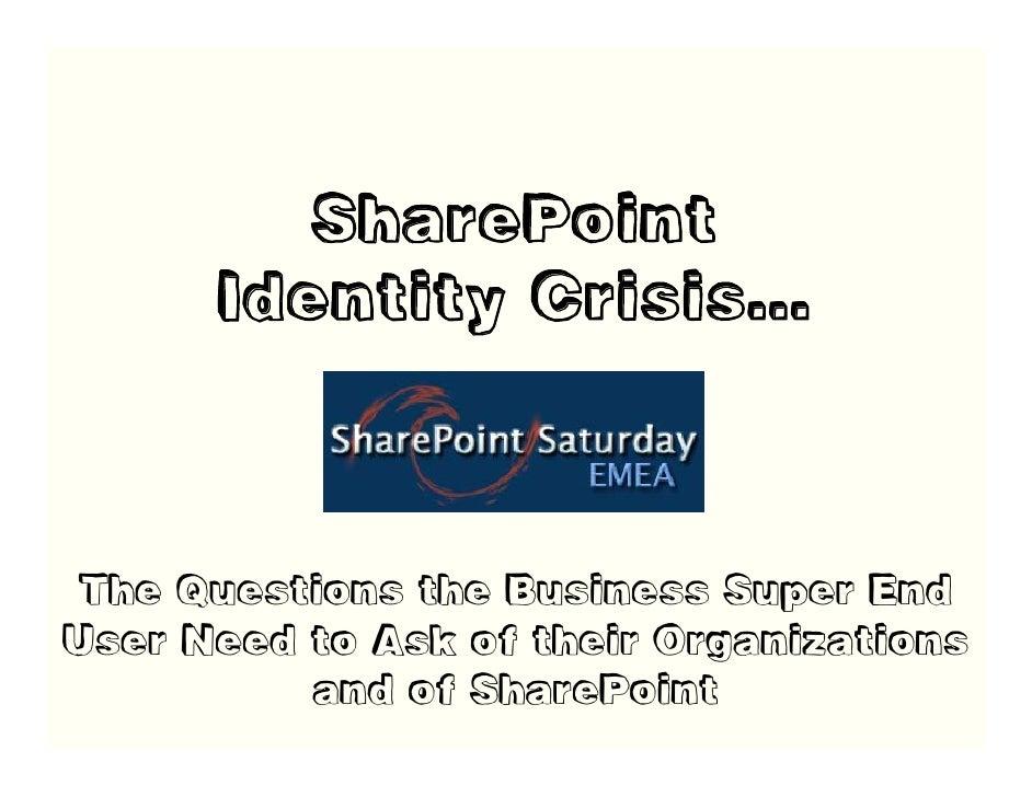 Sharepoint Identity Crisis SharePoint Saturday EMEA