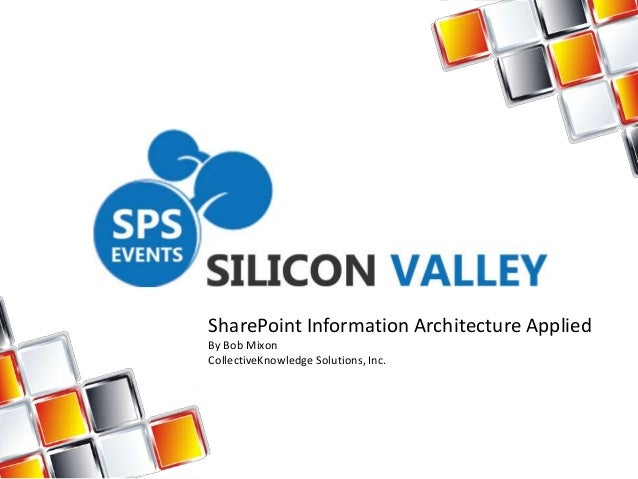SharePoint Information Architecture AppliedBy Bob MixonCollectiveKnowledge Solutions, Inc.