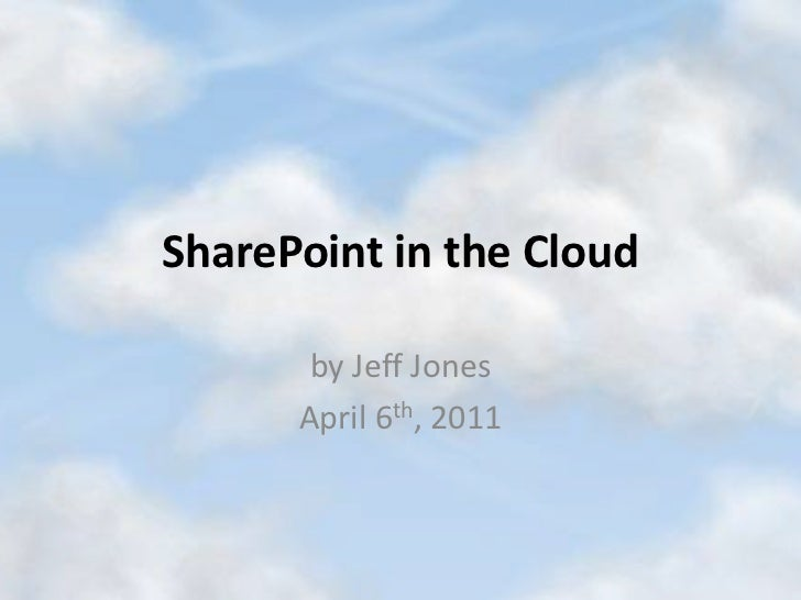SharePoint in the Cloud<br />by Jeff Jones<br />April 6th, 2011<br />