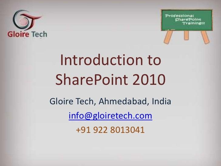 Introduction to    SharePoint 2010   Gloire Tech, Ahmedabad, IndiaNitin Khubani, Founder – Gloire Tech
