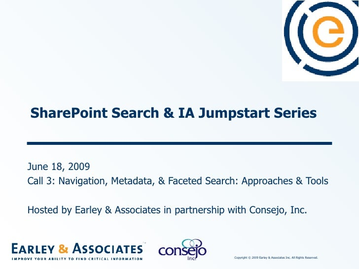 SharePoint Search & IA Jumpstart Series June 18, 2009 Call 3: Navigation, Metadata, & Faceted Search: Approaches & Tools H...