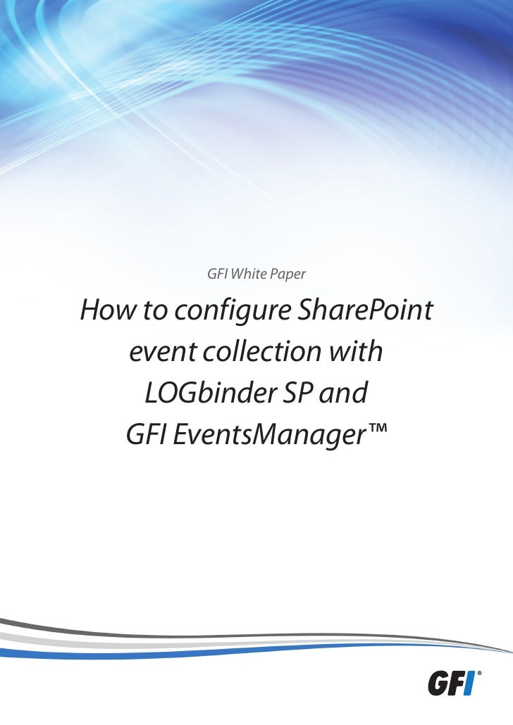 GFI White PaperHow to configure SharePoint   event collection with    LOGbinder SP and  GFI EventsManager™
