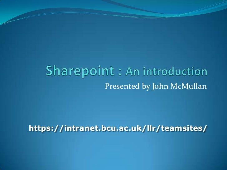 Sharepoint : An introduction<br />Presented by John McMullan<br />https://intranet.bcu.ac.uk/llr/teamsites/<br />