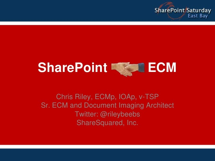 SharePoint ECM<br />Chris Riley, ECMp, IOAp, v-TSP<br />Sr. ECM and Document Imaging Architect<br />Twitter: @rileybeebs<b...
