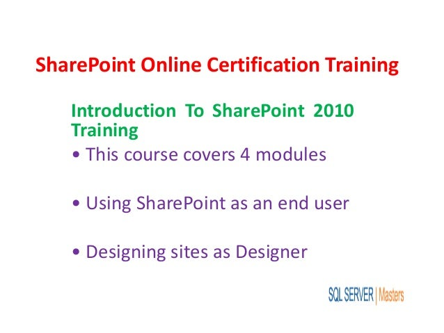 SharePoint Online Certification Training Introduction To SharePoint 2010 Training • This course covers 4 modules • Using S...