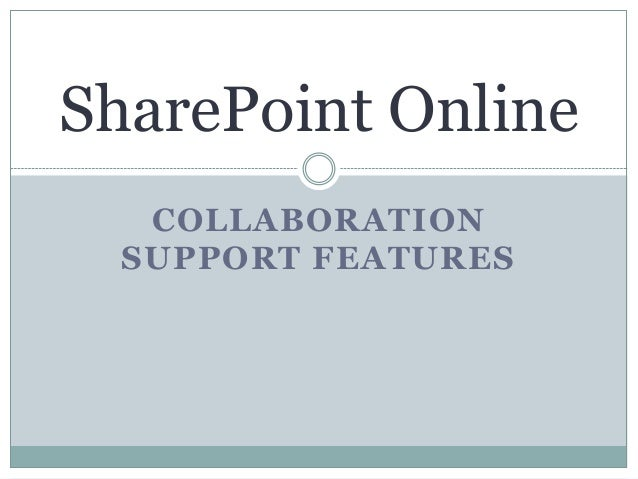 COLLABORATION SUPPORT FEATURES SharePoint Online