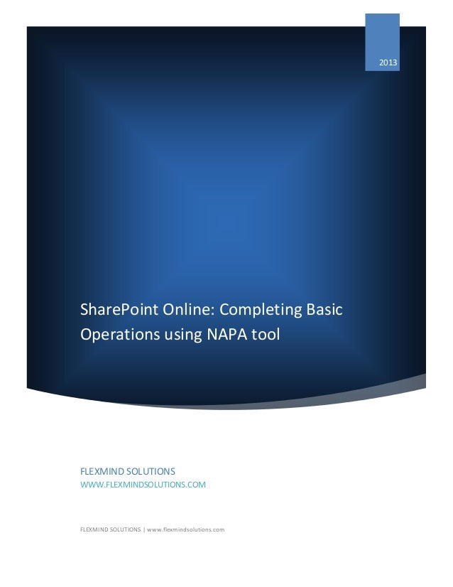 SharePoint Online: Completing Basic Operations using NAPA tool 2013 FLEXMIND SOLUTIONS WWW.FLEXMINDSOLUTIONS.COM FLEXMIND ...