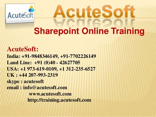 Sharepoint Online Training AcuteSoft: India: +91-9848346149, +91-7702226149 Land Line: +91 (0)40 - 42627705 USA: +1 973-61...