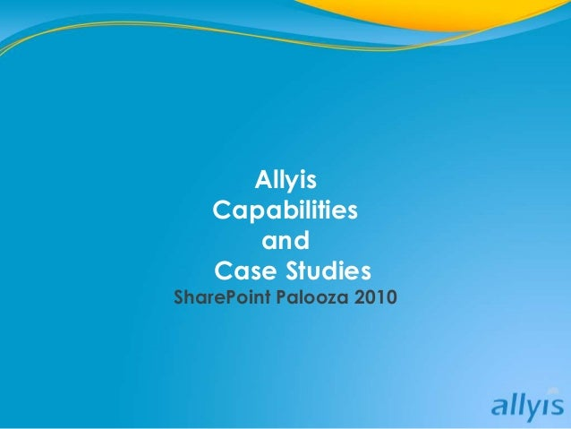 Allyis Capabilities and Case Studies SharePoint Palooza 2010