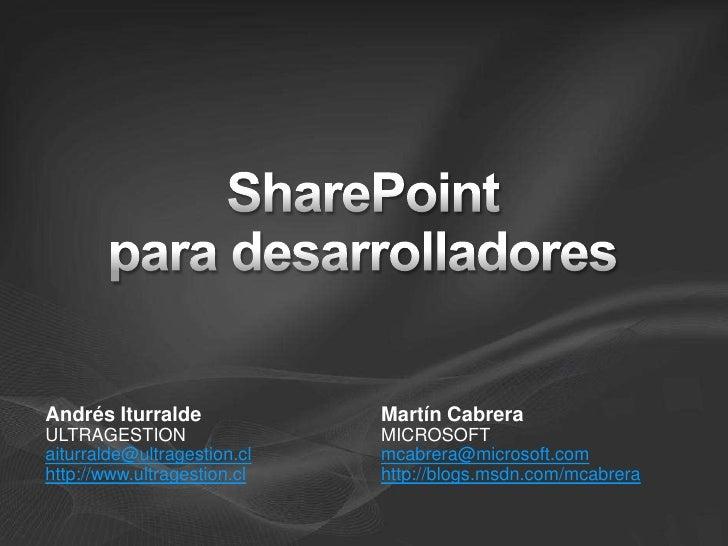 SharePoint para desarrolladores<br />Andrés Iturralde<br />ULTRAGESTION<br />aiturralde@ultragestion.cl<br />http://www.ul...