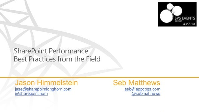 SharePoint Performance:Best Practices from the Field - SPSBoston 2013