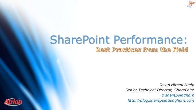 SharePoint Performance: Jason Himmelstein Senior Technical Director, SharePoint @sharepointlhorn http://blog.sharepointlon...