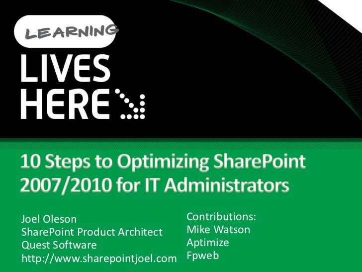 Joel Oleson                     Contributions: SharePoint Product Architect    Mike Watson Quest Software                 ...