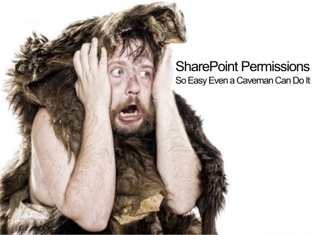 SharePoint Permissions So Easy Even A Caveman Can Do It